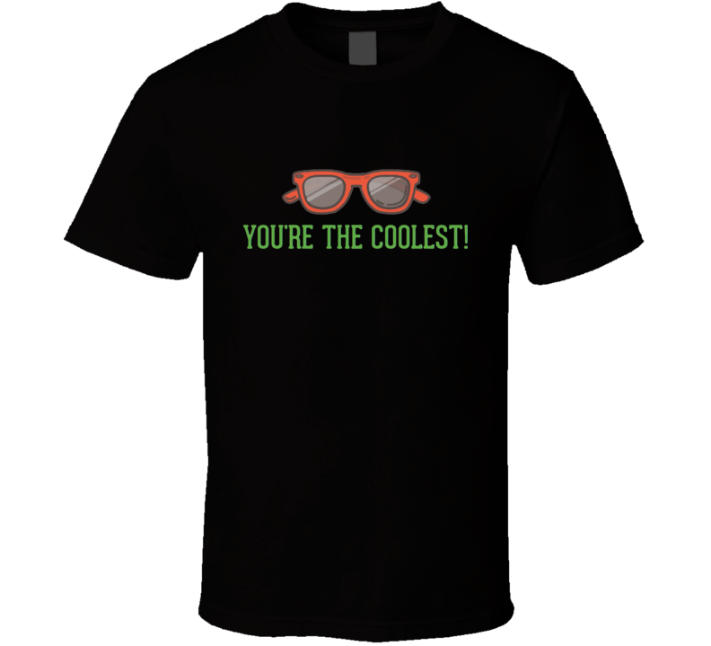 Youe are the coolest T Shirt