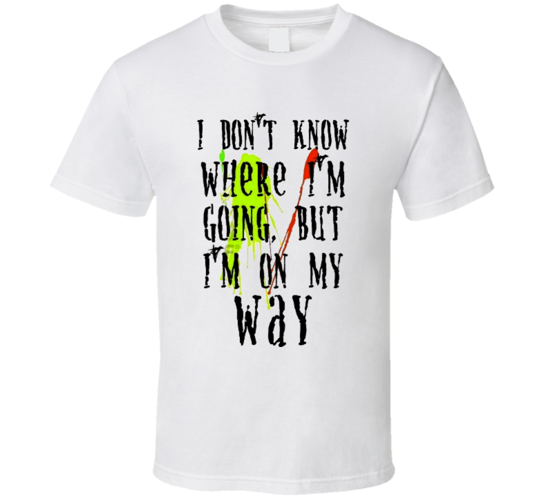 Ink stains - I dont know where i'm going but i'm on my way T Shirt