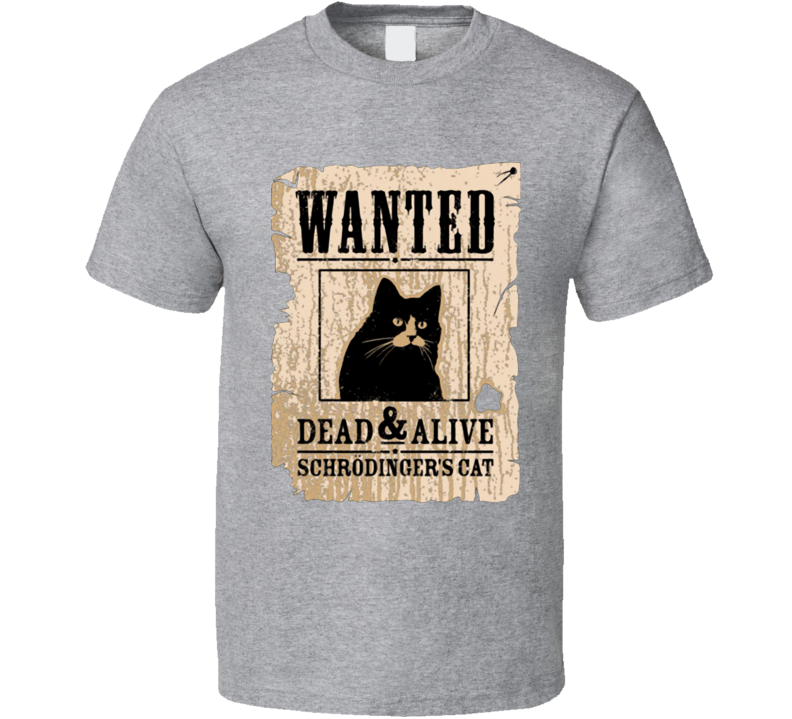 Wanted schrodingers cat dead and alive T Shirt