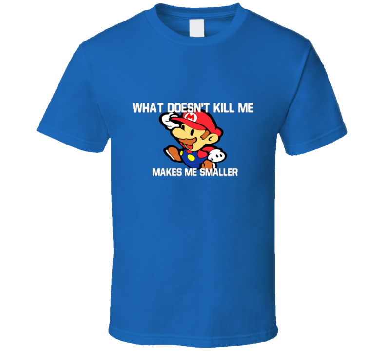 Makes Me Smaller T Shirt