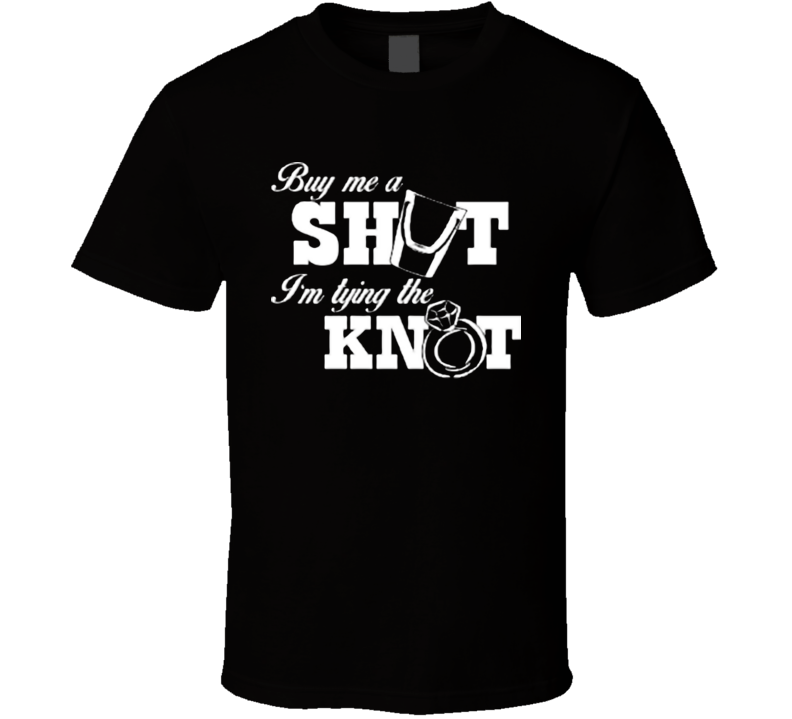 Buy me a Shot T Shirt