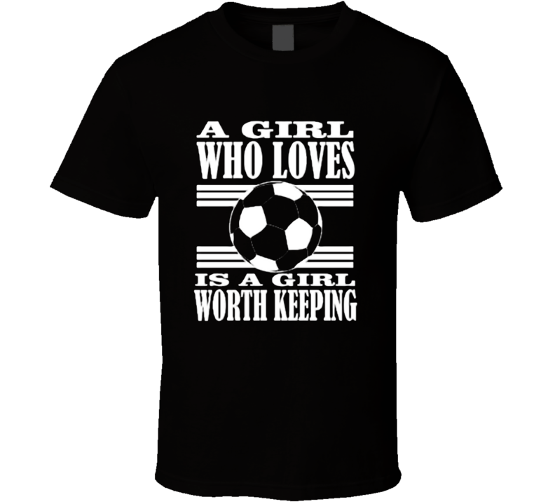 A Girl who love soccer T Shirt