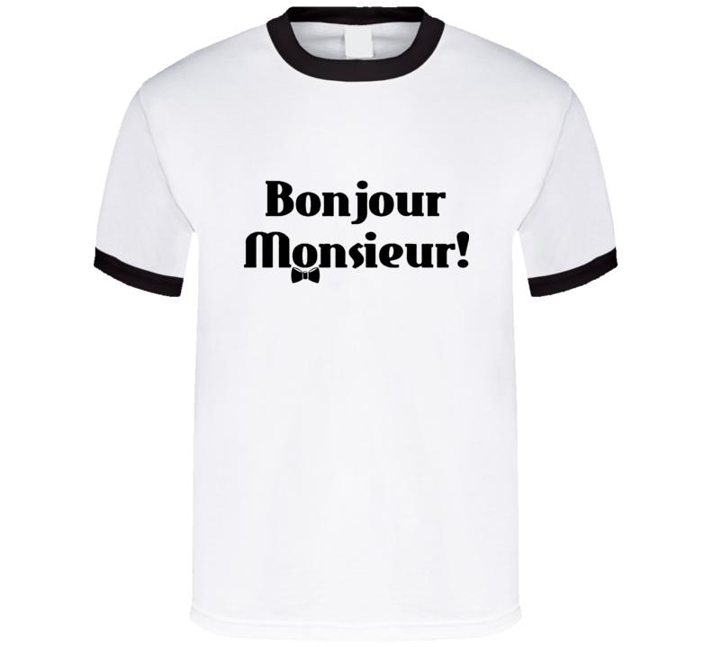 Bojour Monsieur! Good day French T Shirt