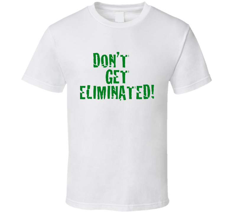 Don't get eliminated - motivational T Shirt