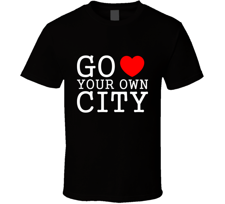 go heart your own city funny love  T Shirt