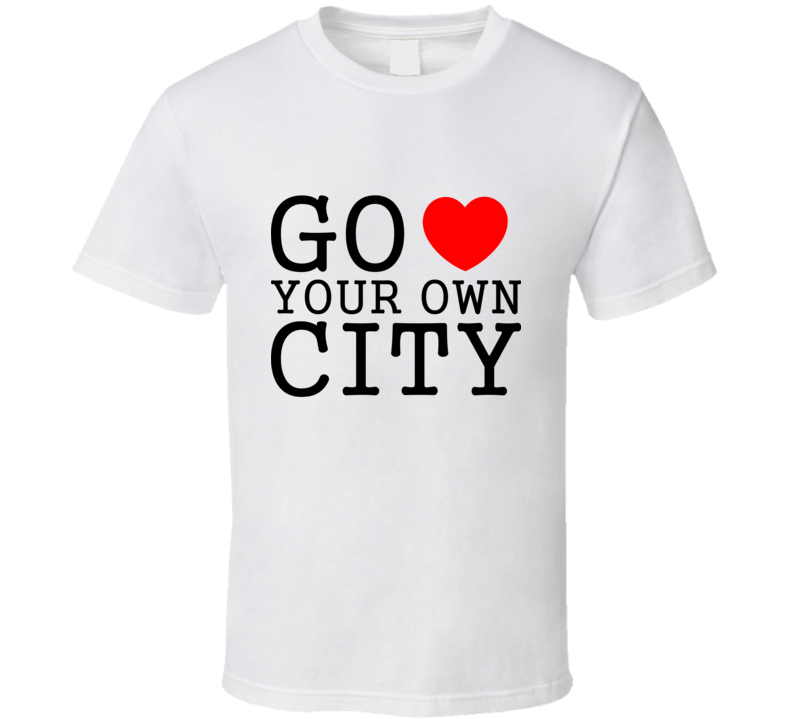 go heart you own city funny love  T Shirt