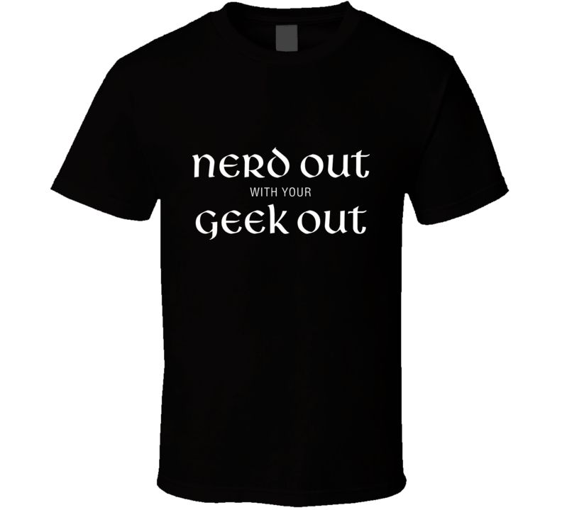 Nerd out with your geek out white text T Shirt
