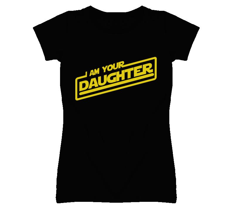 I am your Daughter funny star wars geek  skywalker T Shirt