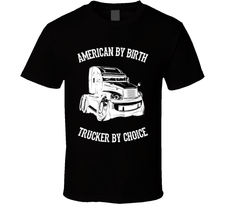 American By Birth Trucker By Choice T Shirt