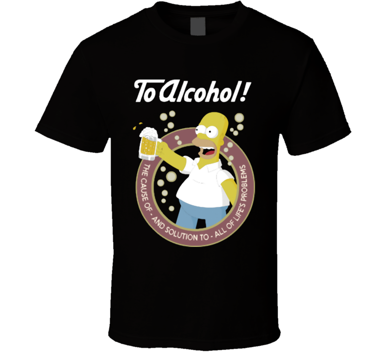 Homer Simpson to Alcohol the cause of and solution to all of lifes problems funny T Shirt
