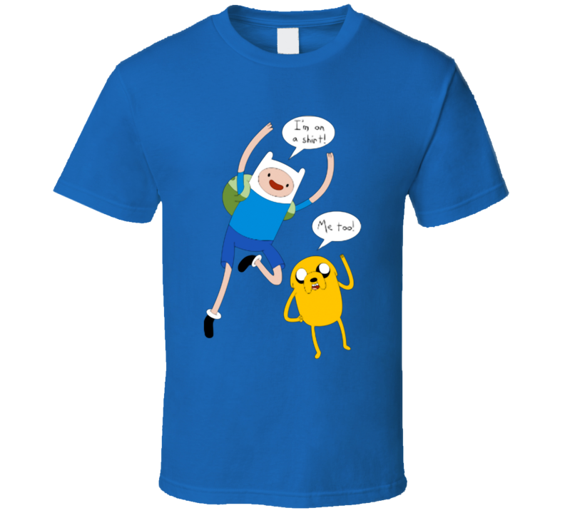 I'm on a Shirt funny finn and Jake adventure time