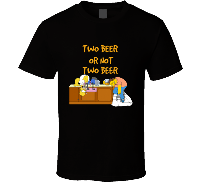 Two beer or not two beer funny home simpson T Shirt