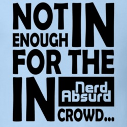 1b8d95491 Nerd Absurd not enough for the geek in crowd Funny Nerdy T Shirt Starts at  $19.99. BUY 1029478