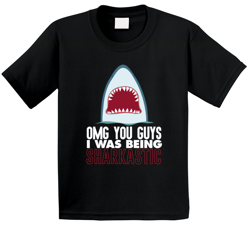 Omg Guys I Was Being Sharkastic Funny Sarcastic Shark Week Fan Geek Kids T Shirt