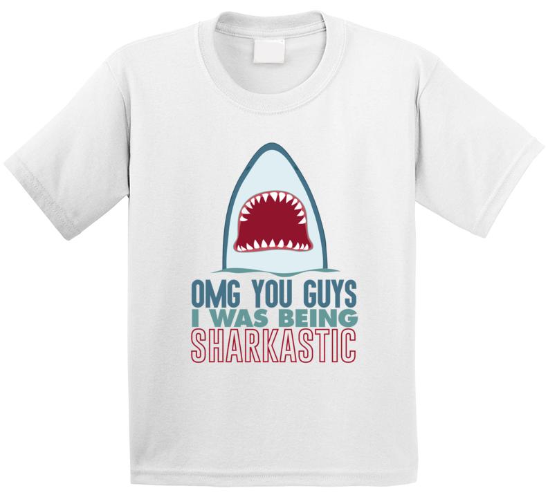Omg I Was Being Sharkastic Funny Sarcastic Shark Week Fan Geek Kids T Shirt