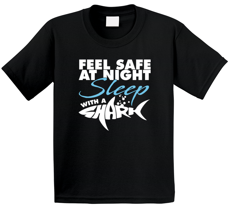 Feel Safe At Night Sleep With A Great White Funny Shark Week Fan Cute Kids T Shirt