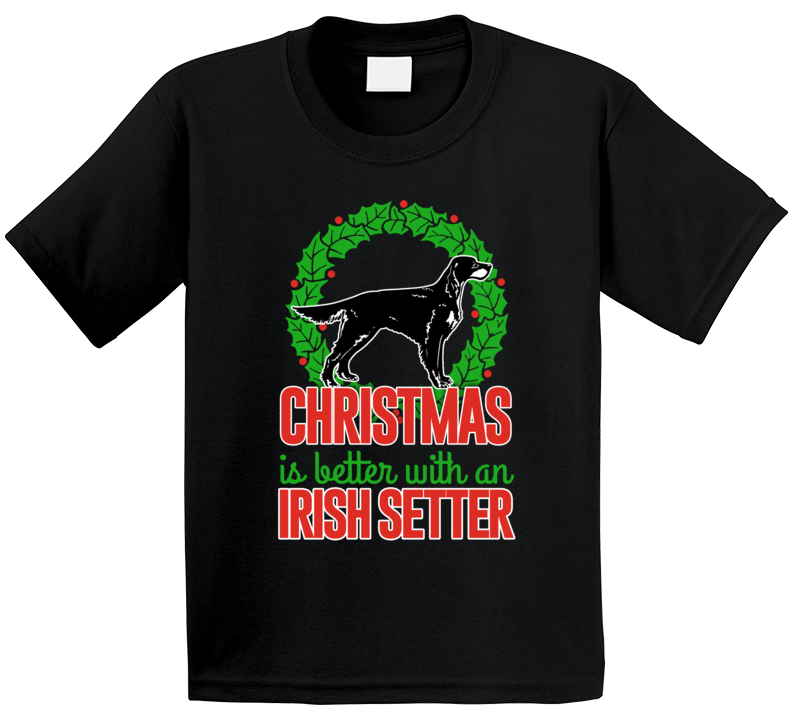 Christmas Is Better With An Irish Setter Holiday Custom Dog Breed Gift Kids T Shirt