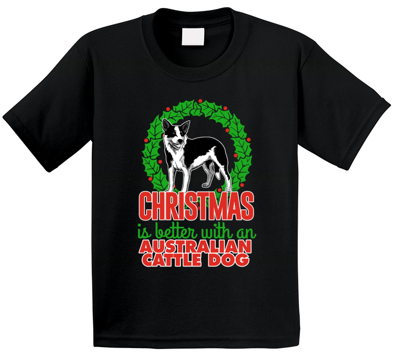 Christmas Is Better With An Australian Cattle Cute Holiday Custom Dog Breed Gift Kids T Shirt