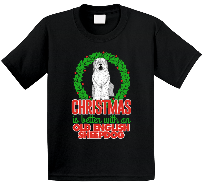 Christmas Is Better With An Old English Sheepdog Holiday Custom Dog Breed Gift Kids T Shirt