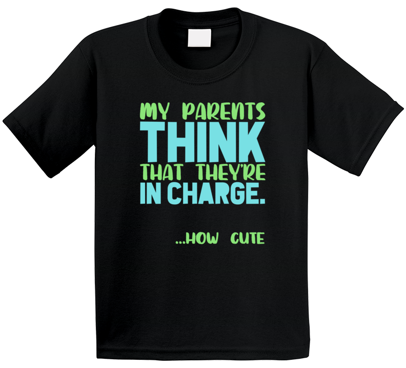 My Parents Think Theyre In Charge How Cute Funny Kids T Shirt