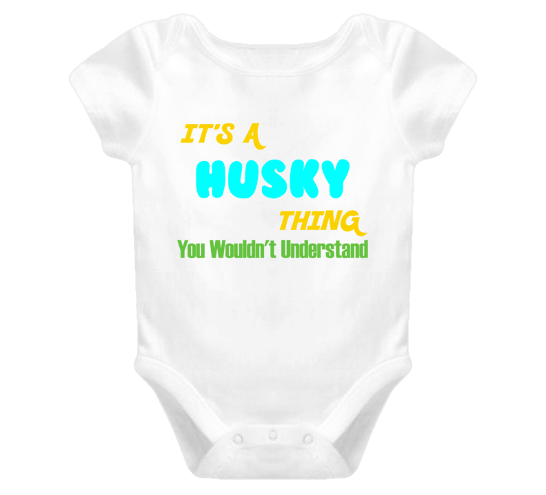 It's a Husky Thing You Wouldn't Understand Baby One Piece