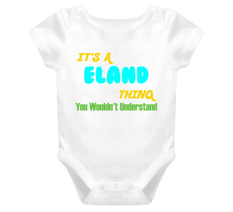 It's a Eland Thing You Wouldn't Understand Baby One Piece