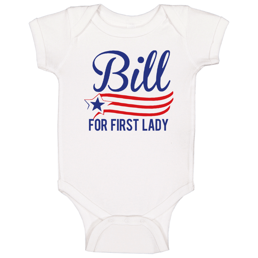 Bill For First Lady Funny Hillary Clinton Political Election Baby One Piece