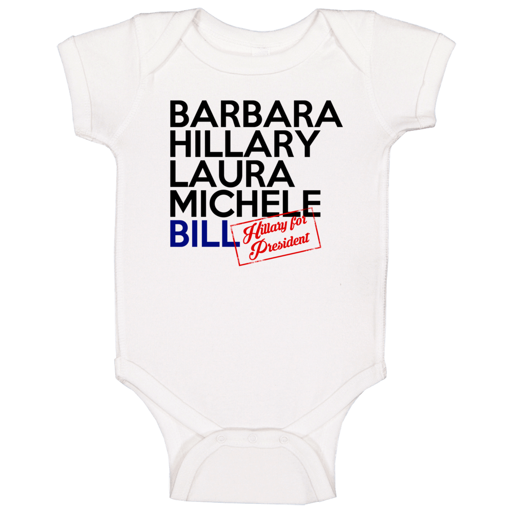 Barbara Hillary Laura Michele Bill First Ladies Clinton For President 2016 Baby One Piece