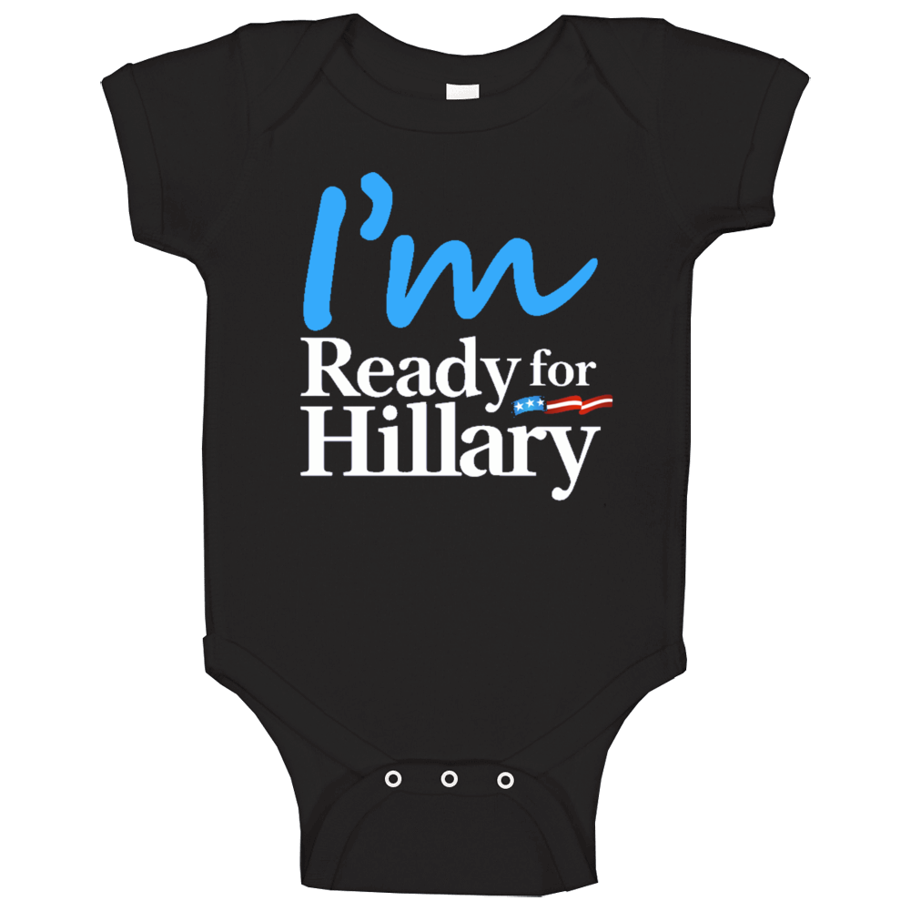 I Am Ready For Hillary Clinton Presidential Campaign Baby One Piece
