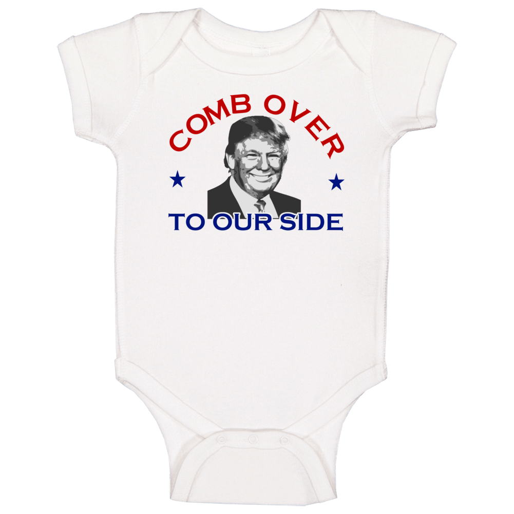 Comb Over To Our Side Donald Trump 2016 Republican Baby One Piece