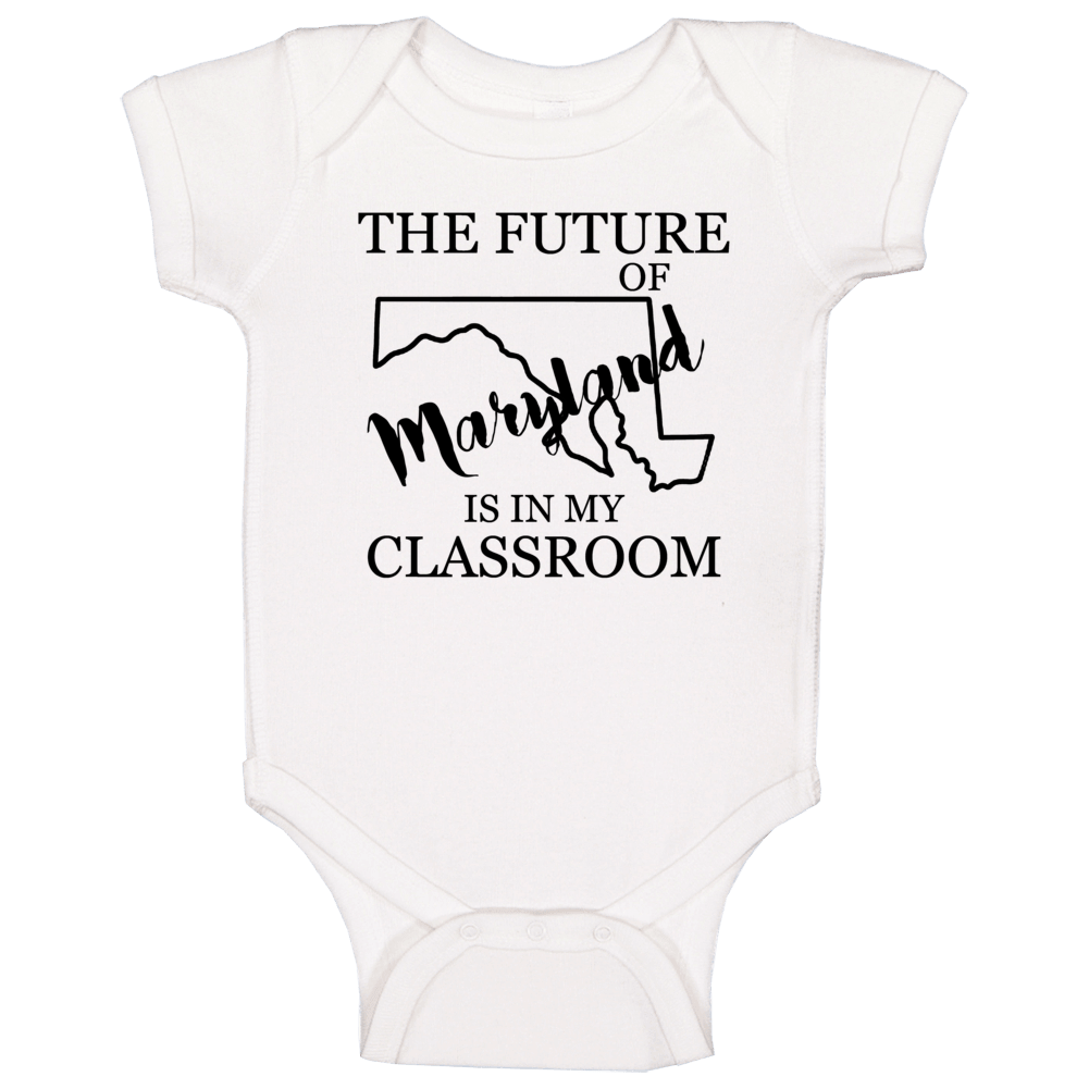 The Future Of Maryland Is In My Classroom Teachers Baby One Piece