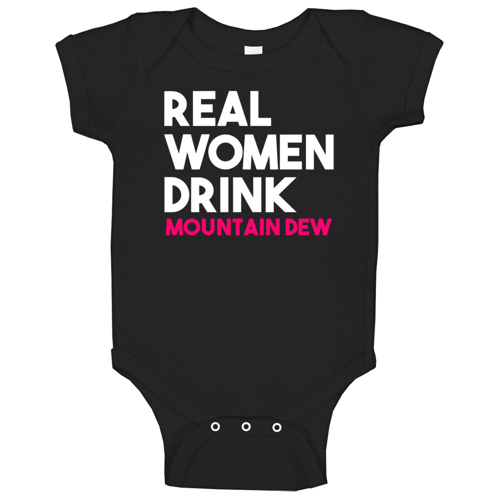 Real Women Drink Mountain Dew Alcohol Baby One Piece
