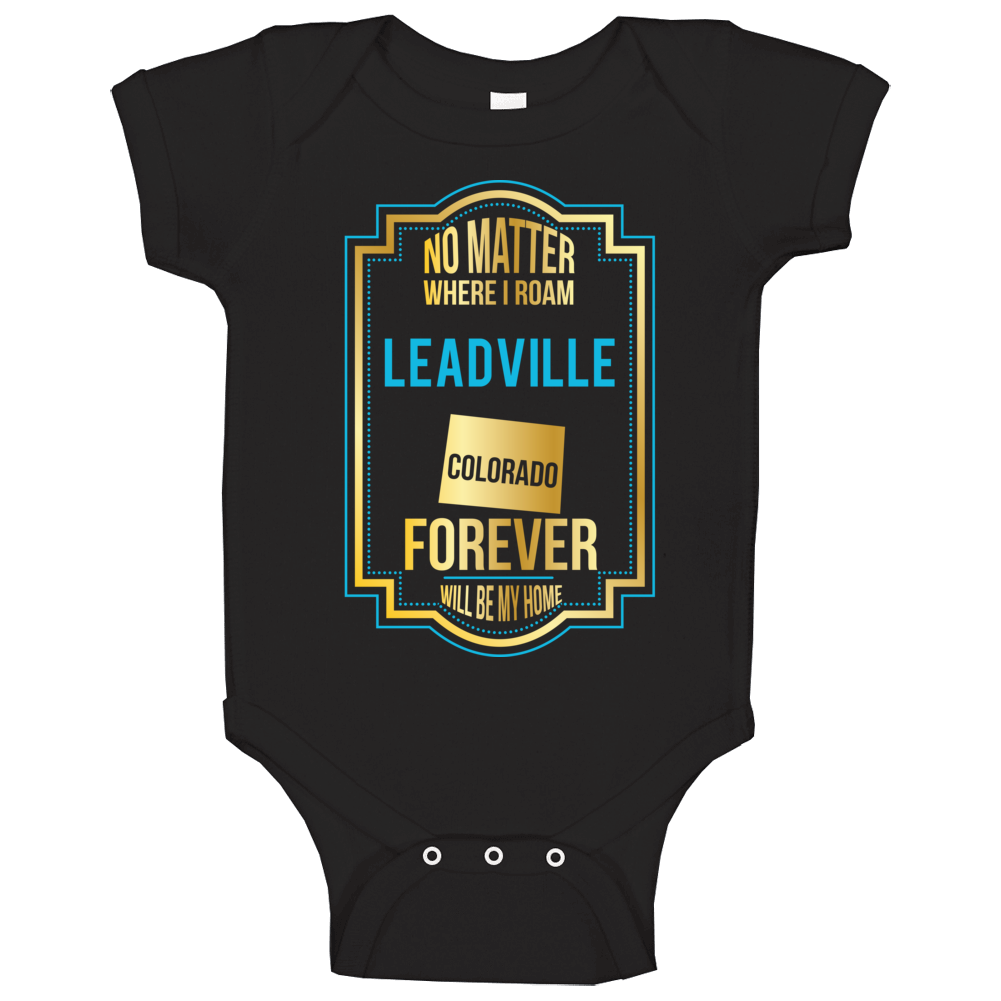 No Matter Where I Roam Leadville Colorado Forever Will Be My Home Baby One Piece