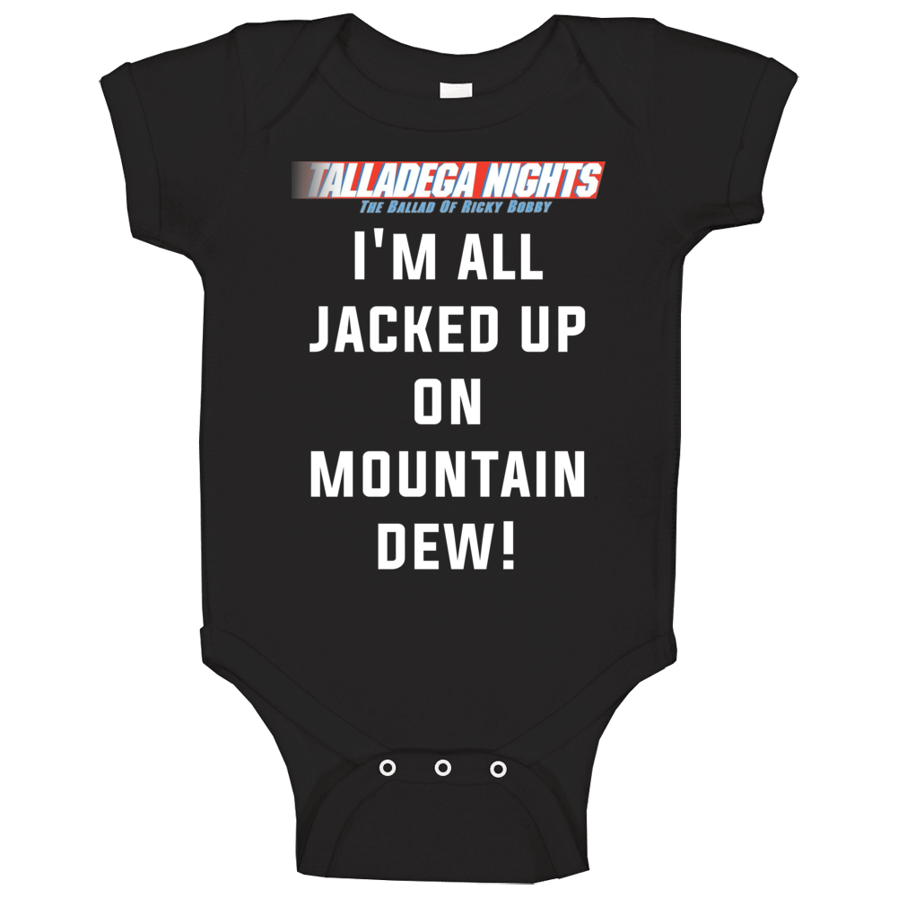 Talladega Nights I'm All Jacked Up On Mountain Dew! Quote Baby One Piece