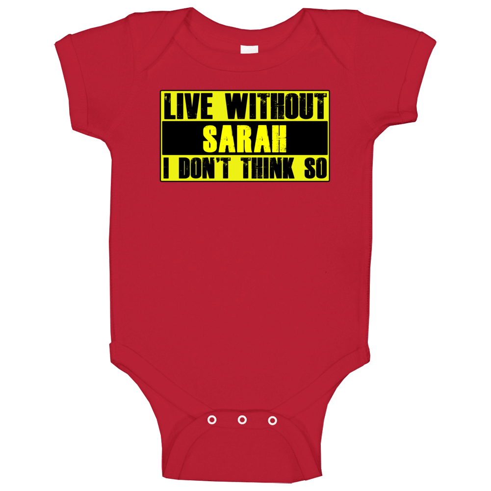 Live Without Sarah Dont Think So Funny Baby One Piece