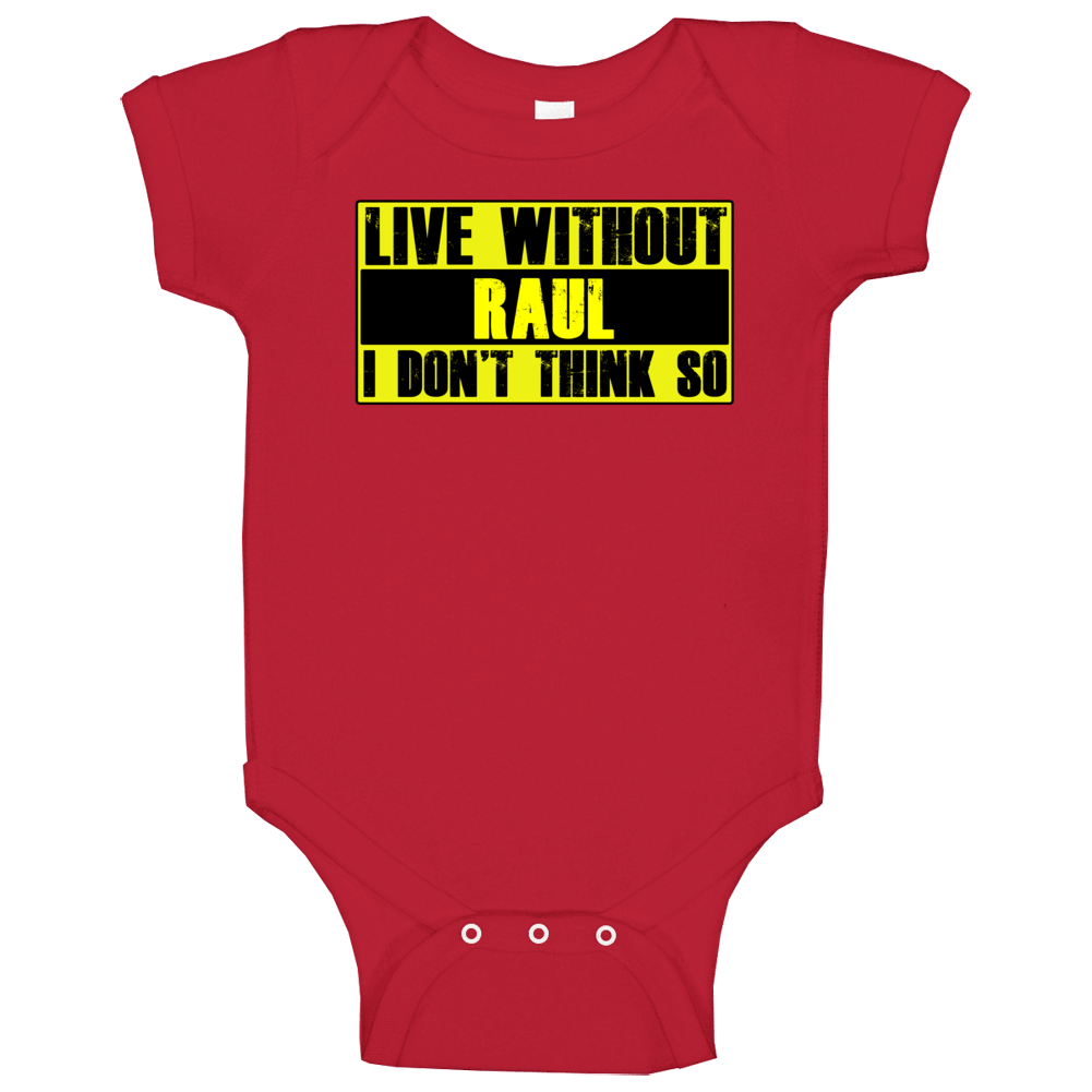 Live Without Raul Dont Think So Funny Baby One Piece