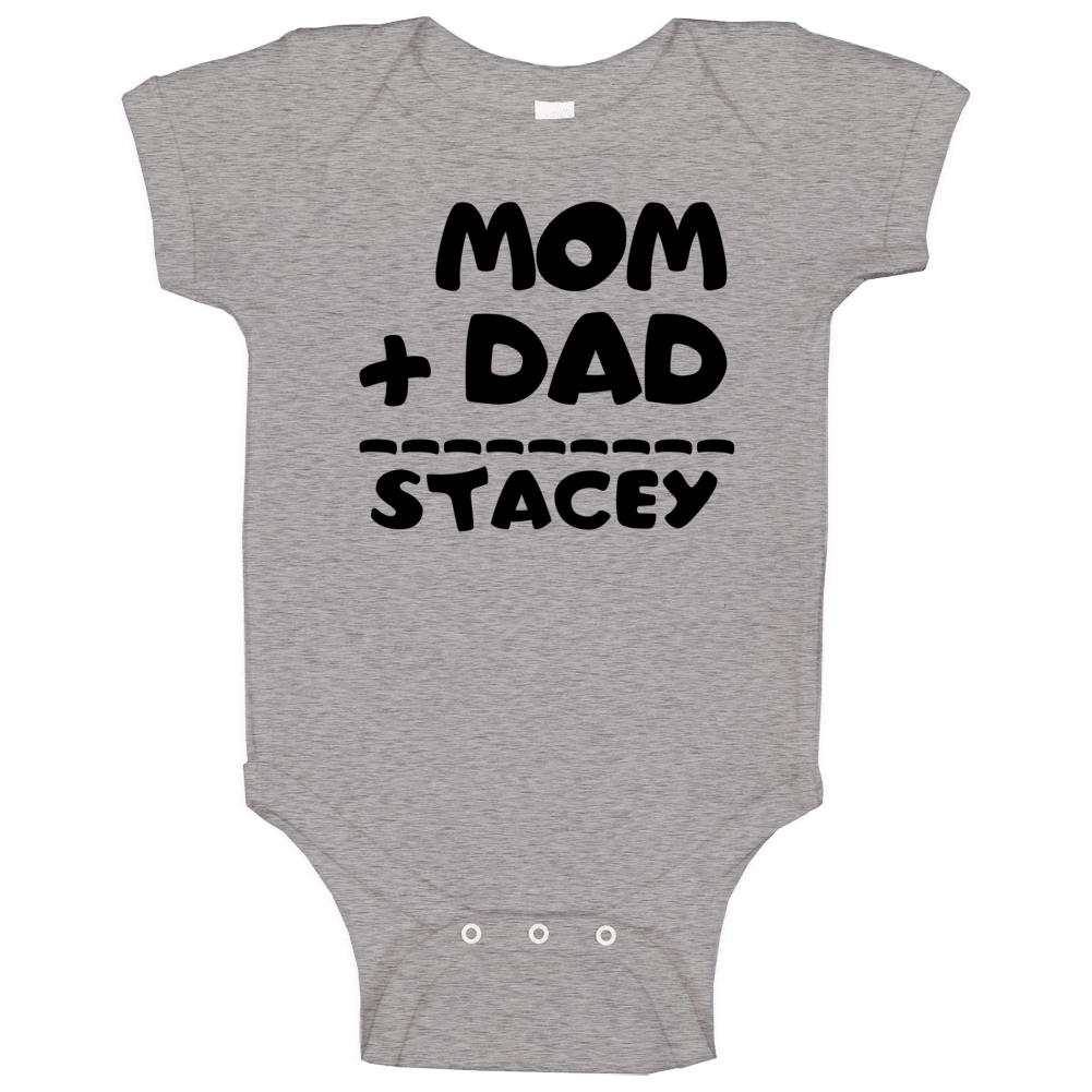 Mom Plus Dad Equals Stacey Baby One Piece