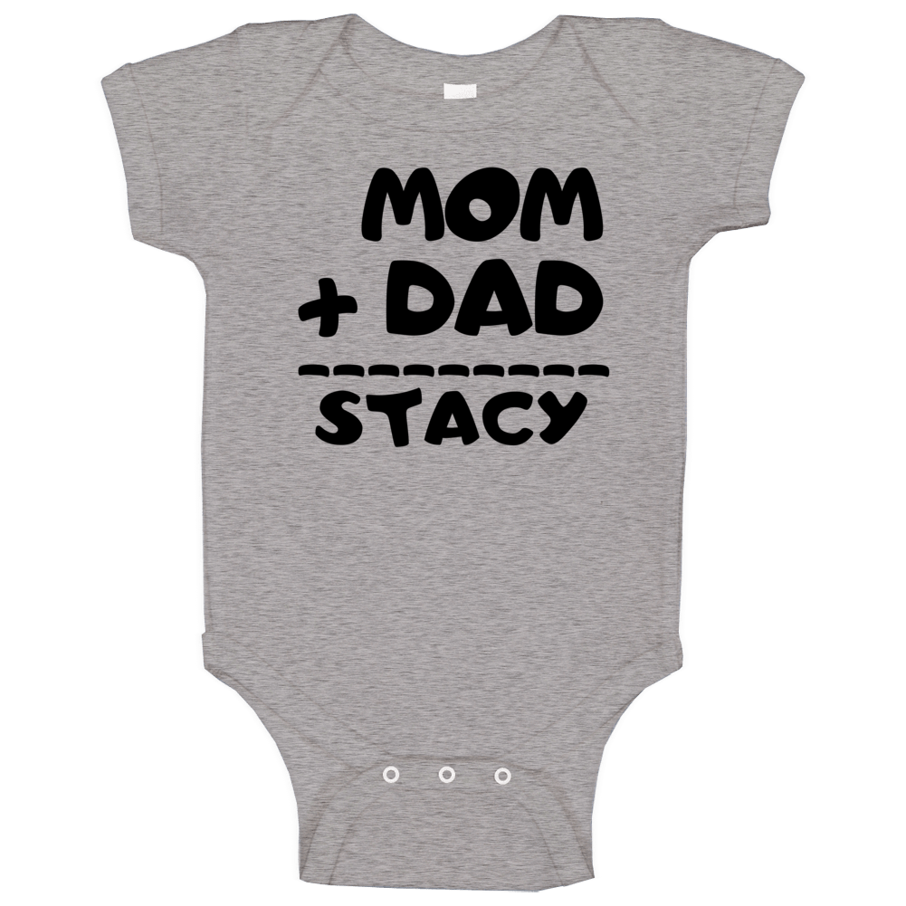 Mom Plus Dad Equals Stacy Baby One Piece