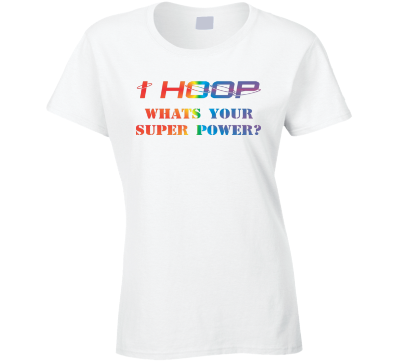 Womans - Hula Hoop Dance - Hooper - I hoop - Super power T Shirt