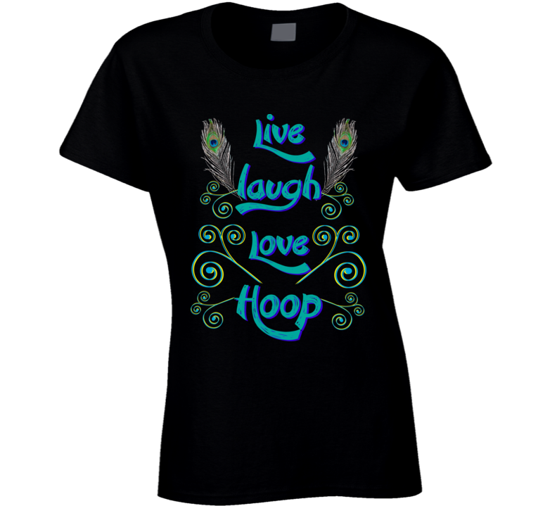 Hula Hoop Dance - Peacock Live Laugh Love T Shirt
