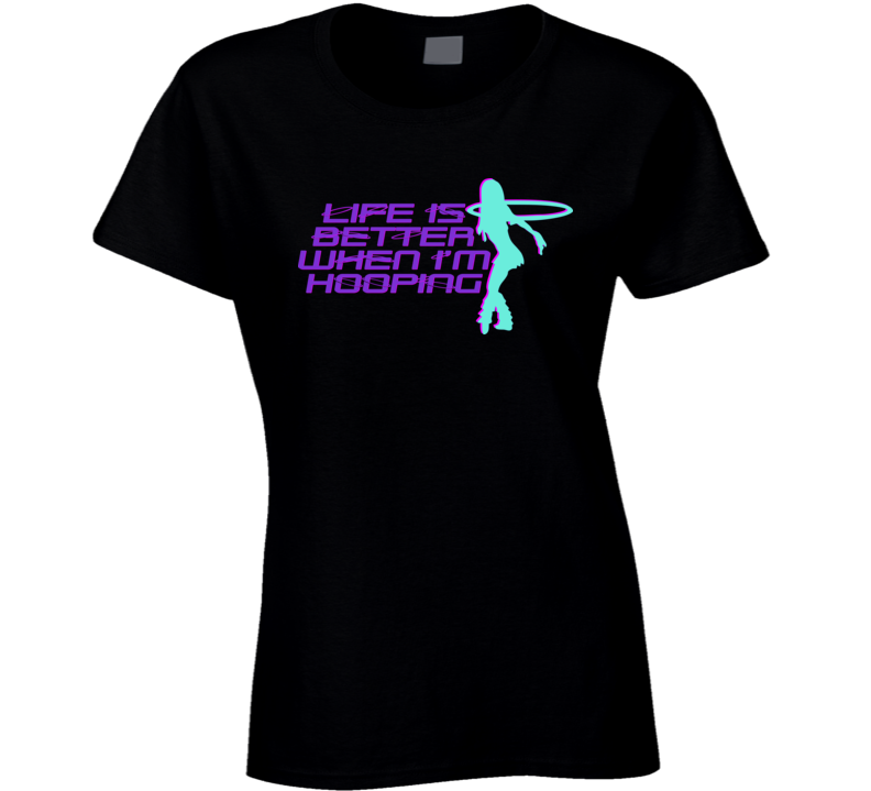 Womans - Life is Better When Hooping - Black T Shirt