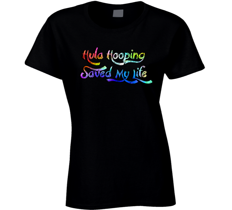 Womans - Hula Hooping Saved My Life - Hoop Dance T Shirt