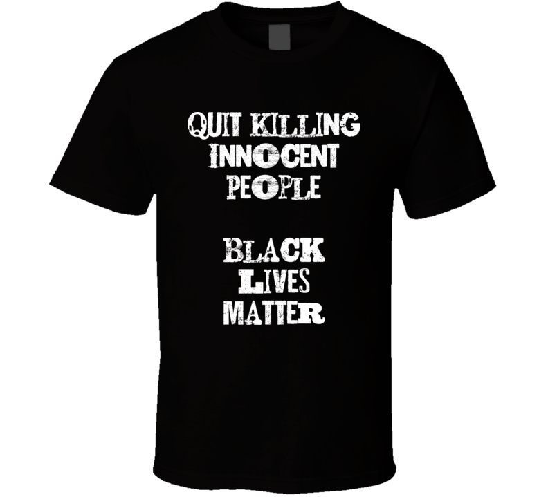 Black Lives Matter - Quit Killing Innocent People - Unisex T Shirt