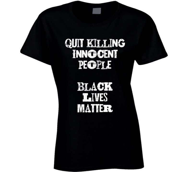 Black Lives Matter - Quit Killing Innocent People Womans/Juniors Fitted T Shirt