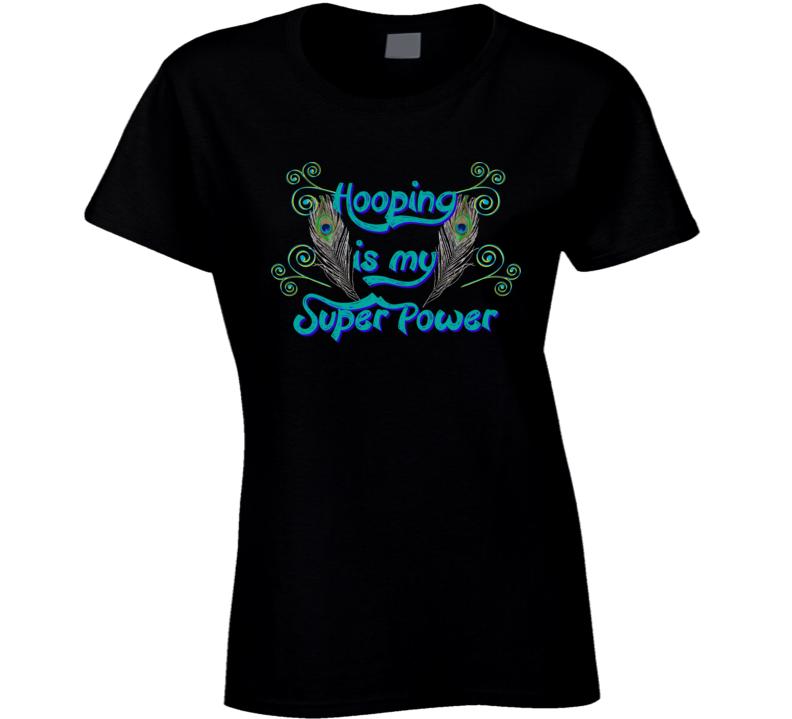 Hula Hoop Dance - Hooping is my Super Power T Shirt