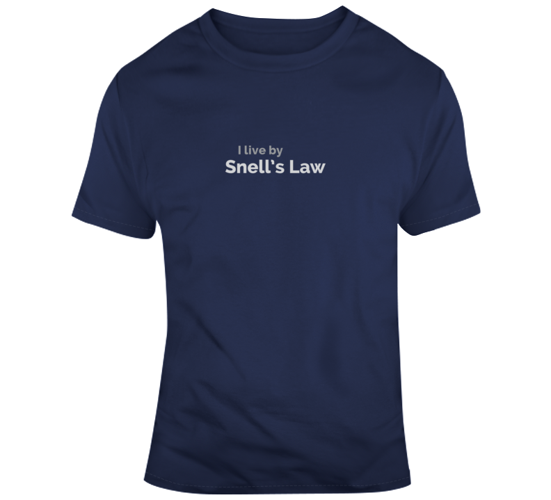 I Live By Snell's Law T Shirts