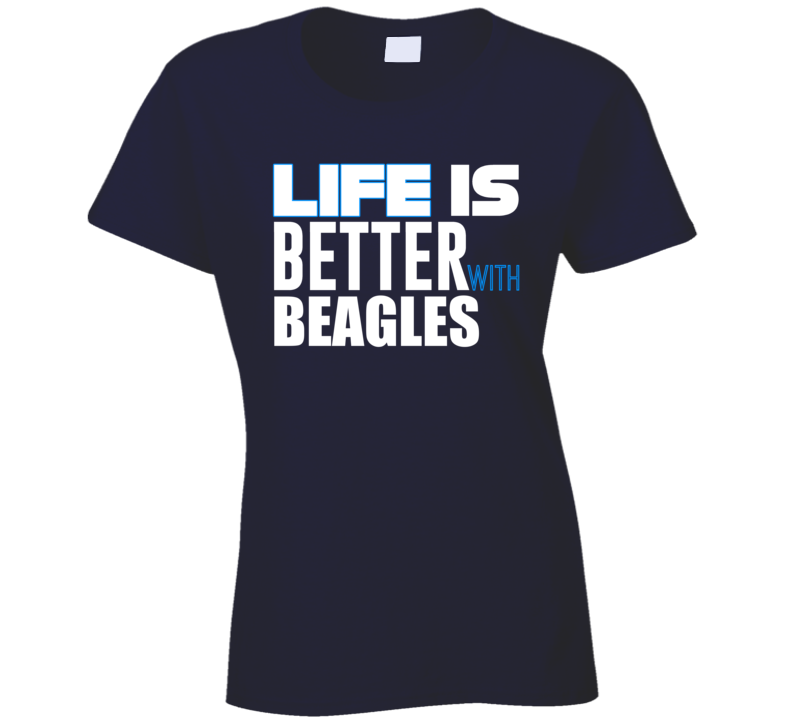Life Is Better With Beagles 2007 Ladies T Shirt