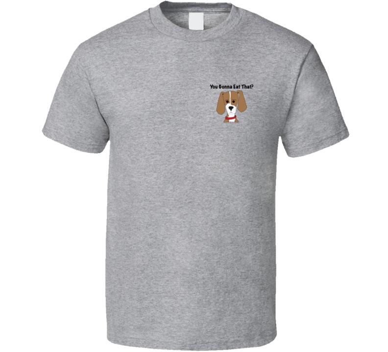 You Gonna Eat That (mini Blk 1019) T Shirt