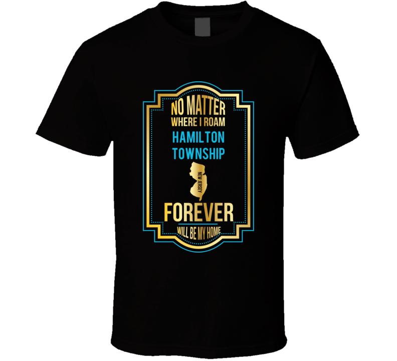 No Matter Where I Roam Hamilton Township New Jersey Forever Will Be My Home T Shirt