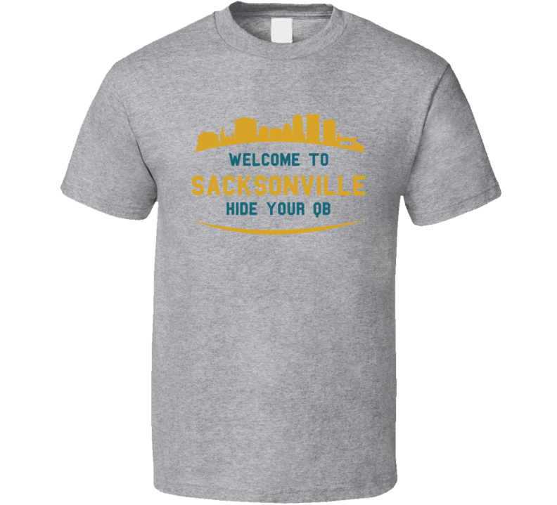 Welcome To Sacksonville Hide Your Qb Jacksonville Football T Shirt